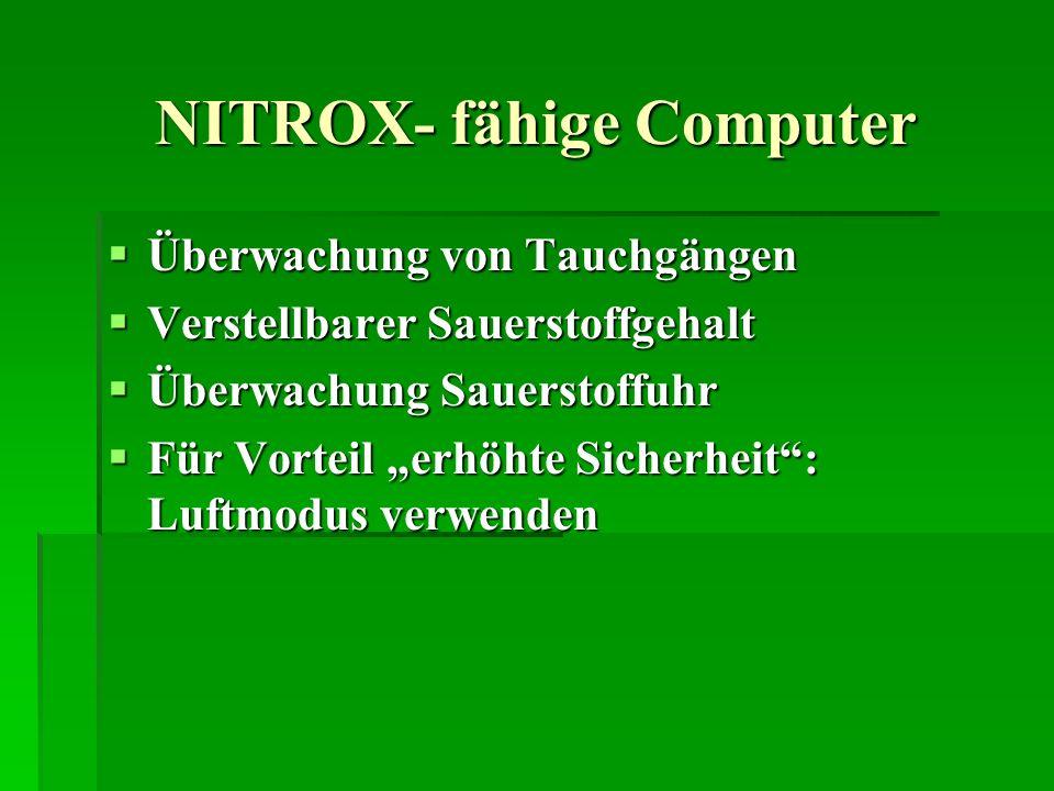 NITROX- fähige Computer Überwachung von Tauchgängen Überwachung von Tauchgängen Verstellbarer Sauerstoffgehalt Verstellbarer Sauerstoffgehalt Überwach