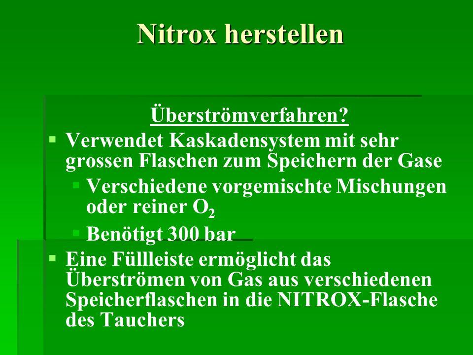 Nitrox herstellen Überströmverfahren? Verwendet Kaskadensystem mit sehr grossen Flaschen zum Speichern der Gase Verschiedene vorgemischte Mischungen o