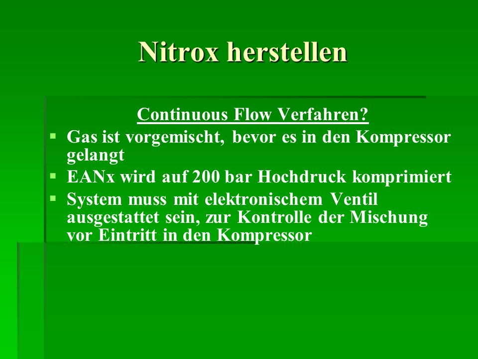 Nitrox herstellen Continuous Flow Verfahren? Gas ist vorgemischt, bevor es in den Kompressor gelangt EANx wird auf 200 bar Hochdruck komprimiert Syste
