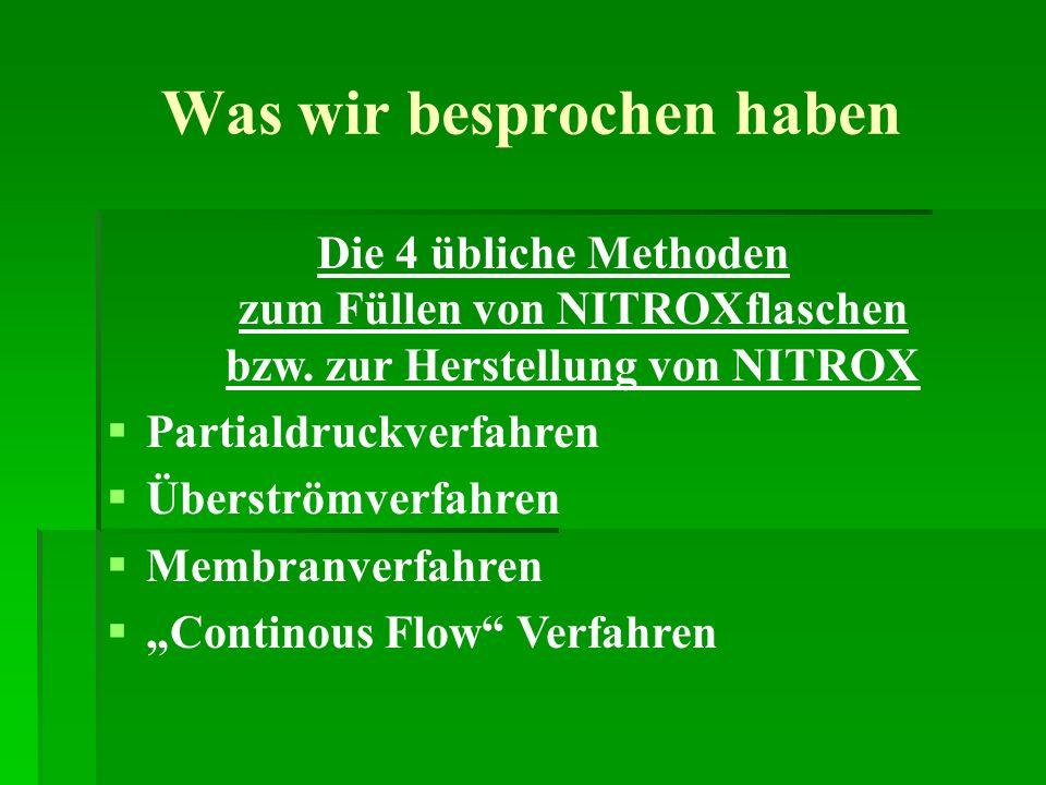 Was wir besprochen haben Die 4 übliche Methoden zum Füllen von NITROXflaschen bzw. zur Herstellung von NITROX Partialdruckverfahren Überströmverfahren