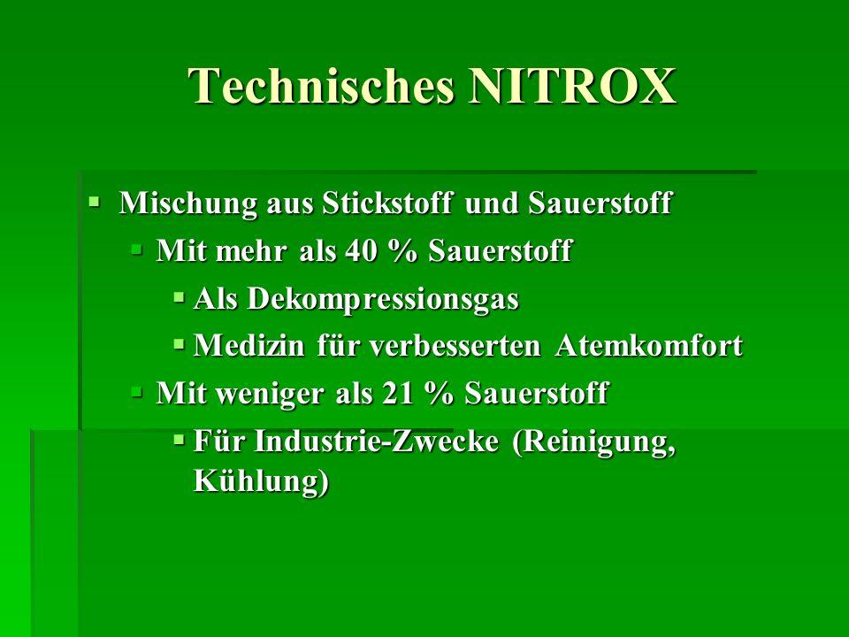 Technisches NITROX Mischung aus Stickstoff und Sauerstoff Mischung aus Stickstoff und Sauerstoff Mit mehr als 40 % Sauerstoff Mit mehr als 40 % Sauers