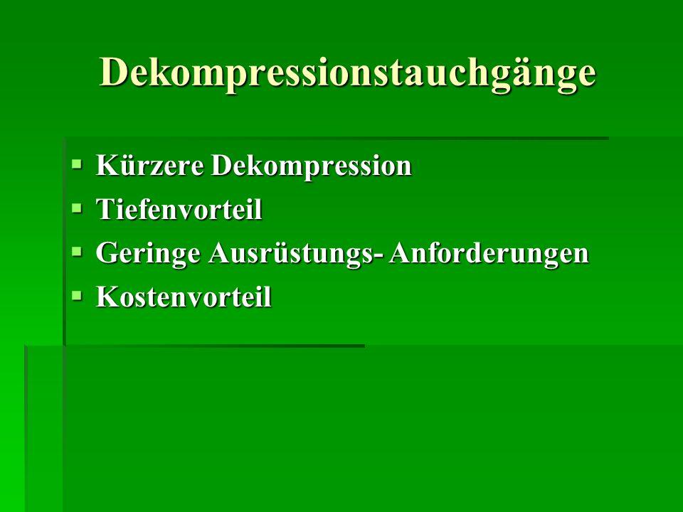 Dekompressionstauchgänge Kürzere Dekompression Kürzere Dekompression Tiefenvorteil Tiefenvorteil Geringe Ausrüstungs- Anforderungen Geringe Ausrüstung