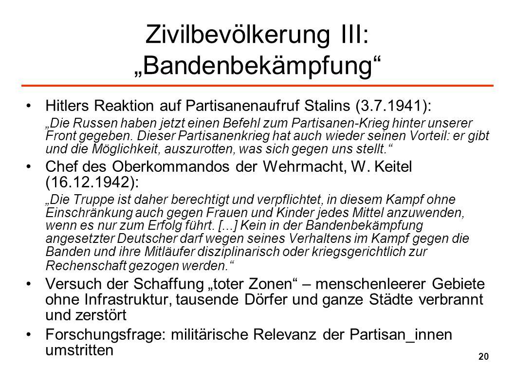 Zivilbevölkerung III: Bandenbekämpfung Hitlers Reaktion auf Partisanenaufruf Stalins (3.7.1941): Die Russen haben jetzt einen Befehl zum Partisanen-Kr