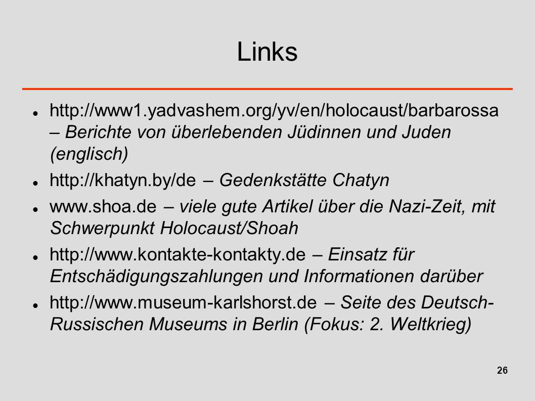 Links http://www1.yadvashem.org/yv/en/holocaust/barbarossa – Berichte von überlebenden Jüdinnen und Juden (englisch) http://khatyn.by/de – Gedenkstätt