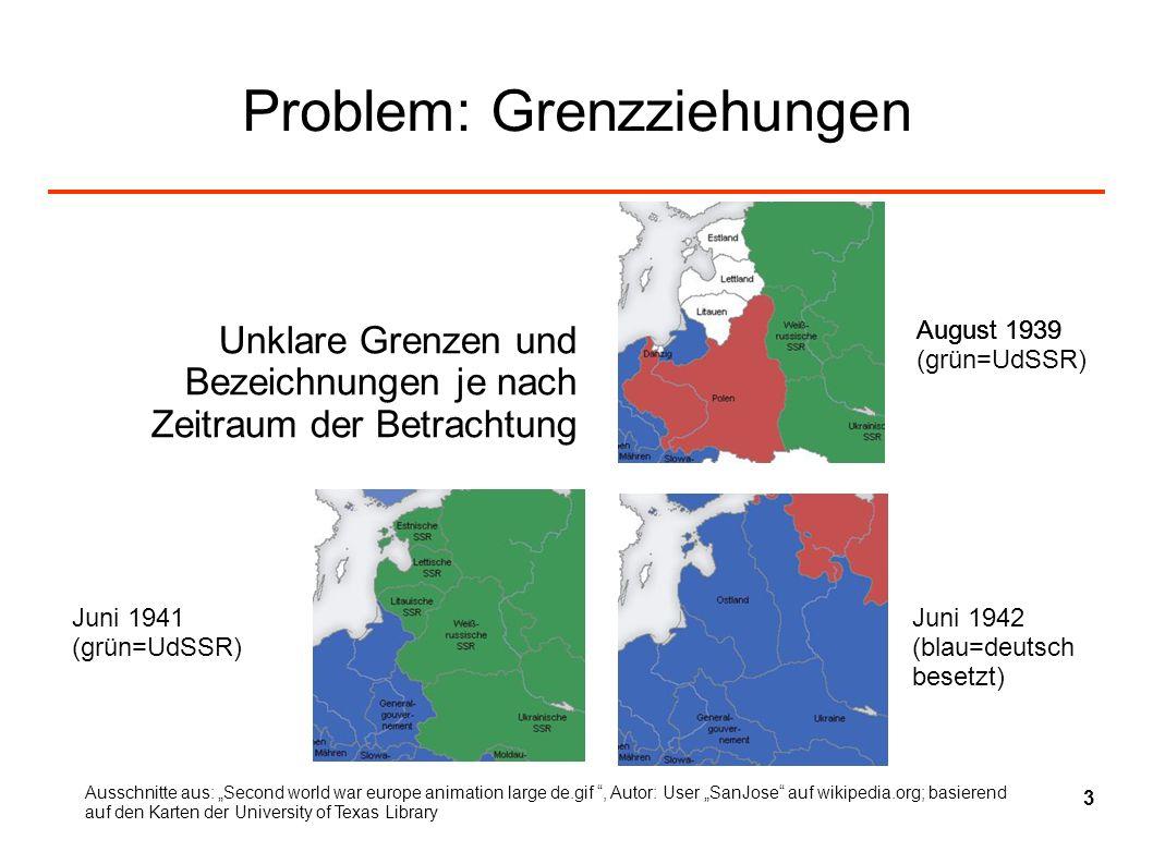 Problem: Grenzziehungen Unklare Grenzen und Bezeichnungen je nach Zeitraum der Betrachtung August 1939 (grün=UdSSR) Juni 1941 (grün=UdSSR) Juni 1942 (