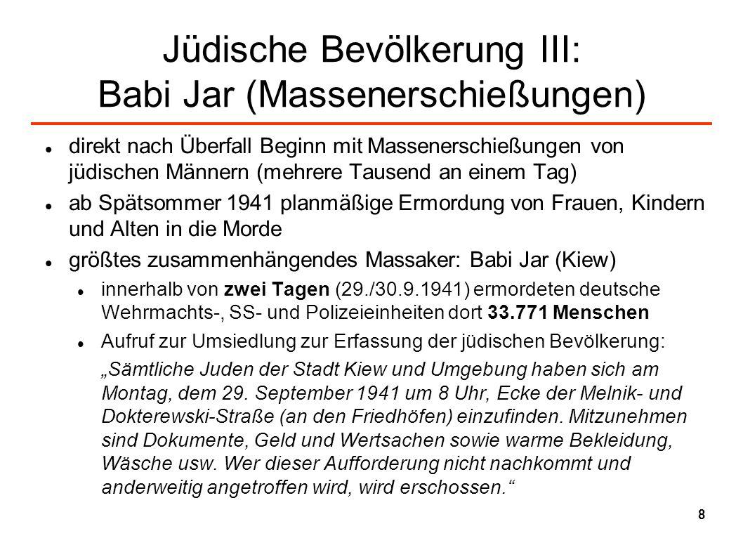 Jüdische Bevölkerung III: Babi Jar (Massenerschießungen) direkt nach Überfall Beginn mit Massenerschießungen von jüdischen Männern (mehrere Tausend an