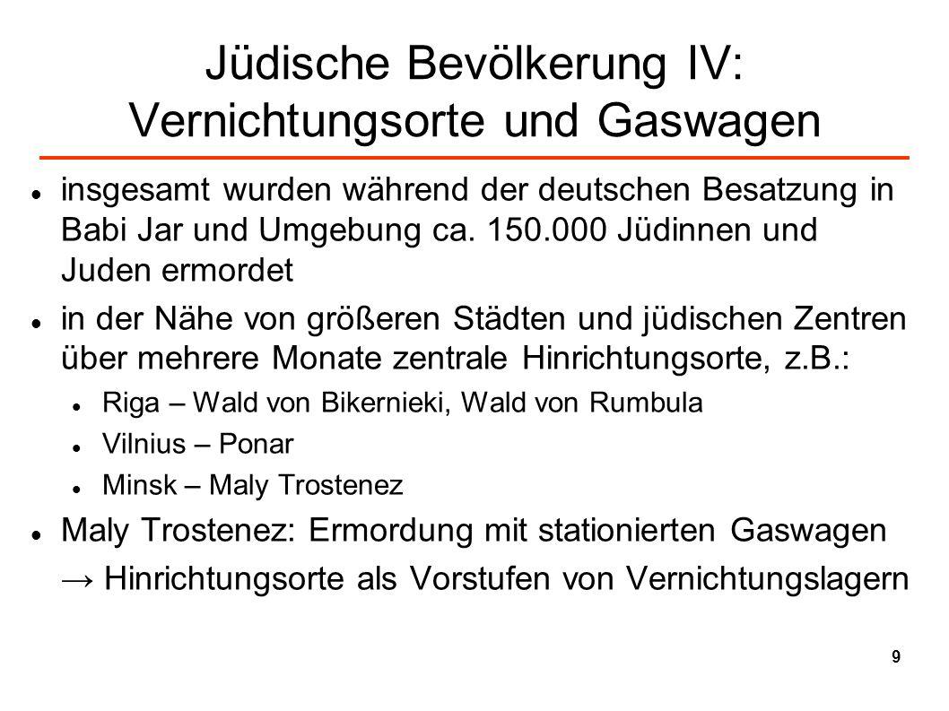 Jüdische Bevölkerung IV: Vernichtungsorte und Gaswagen insgesamt wurden während der deutschen Besatzung in Babi Jar und Umgebung ca. 150.000 Jüdinnen