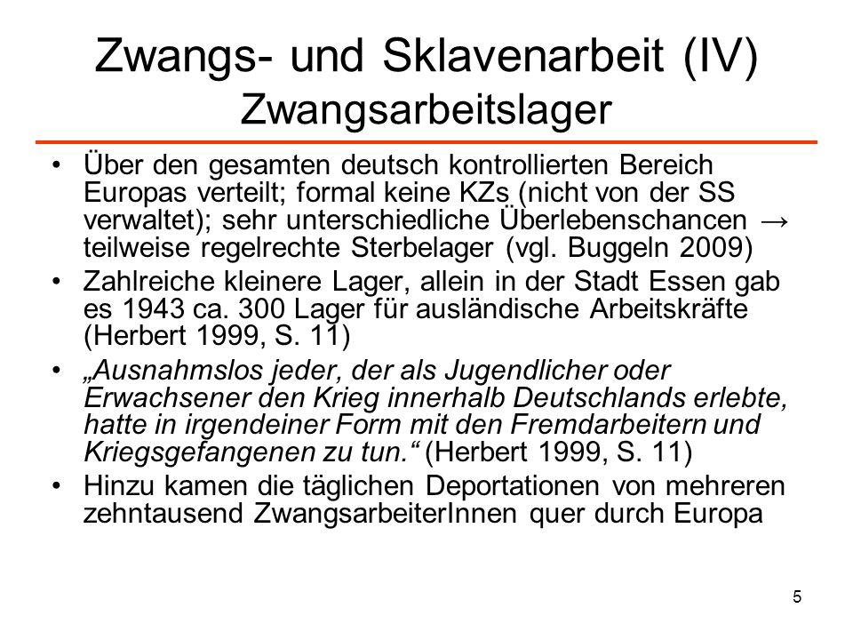 5 Zwangs- und Sklavenarbeit (IV) Zwangsarbeitslager Über den gesamten deutsch kontrollierten Bereich Europas verteilt; formal keine KZs (nicht von der