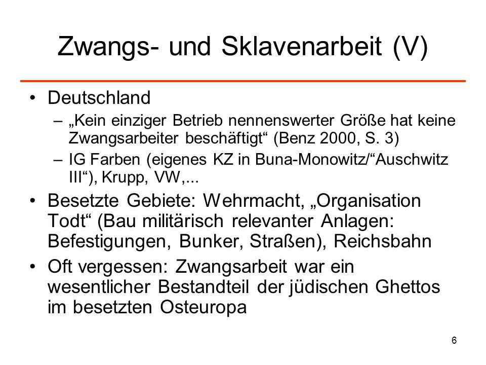6 Zwangs- und Sklavenarbeit (V) Deutschland –Kein einziger Betrieb nennenswerter Größe hat keine Zwangsarbeiter beschäftigt (Benz 2000, S. 3) –IG Farb