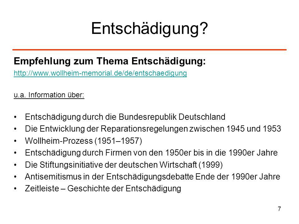 7 Entschädigung? Empfehlung zum Thema Entschädigung: http://www.wollheim-memorial.de/de/entschaedigung u.a. Information über: Entschädigung durch die