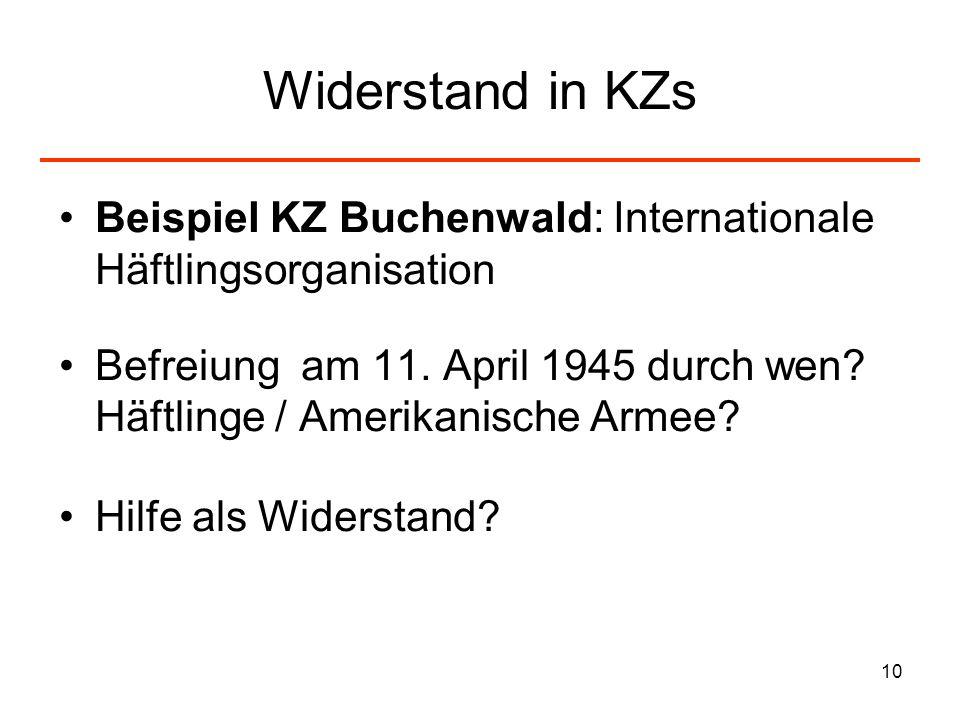 10 Widerstand in KZs Beispiel KZ Buchenwald: Internationale Häftlingsorganisation Befreiung am 11. April 1945 durch wen? Häftlinge / Amerikanische Arm