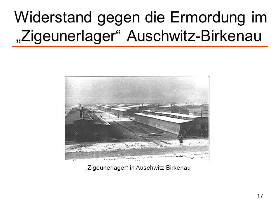 17 Widerstand gegen die Ermordung im Zigeunerlager Auschwitz-Birkenau Zigeunerlager in Auschwitz-Birkenau