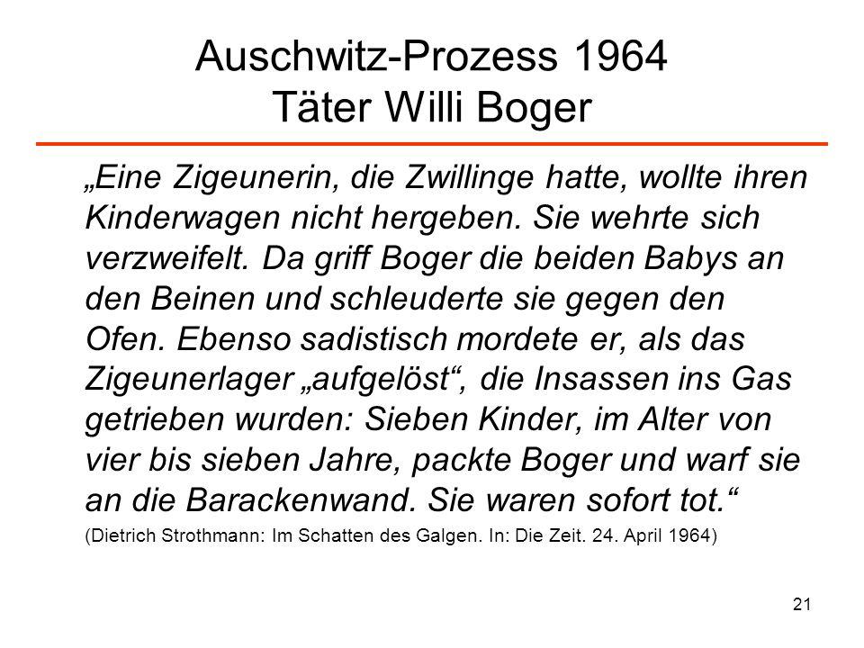 21 Auschwitz-Prozess 1964 Täter Willi Boger Eine Zigeunerin, die Zwillinge hatte, wollte ihren Kinderwagen nicht hergeben. Sie wehrte sich verzweifelt