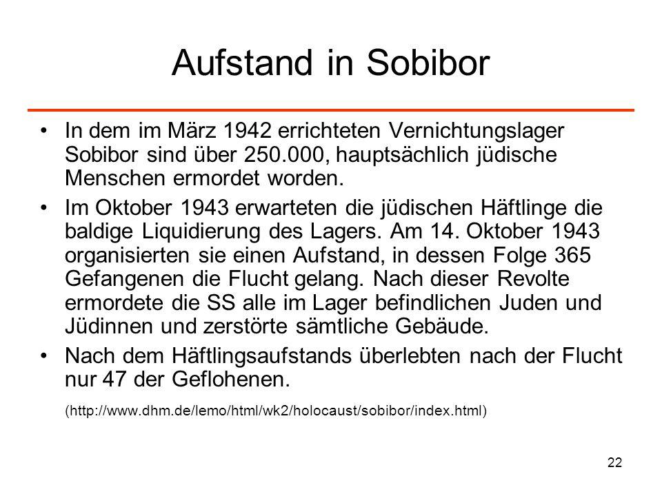 22 Aufstand in Sobibor In dem im März 1942 errichteten Vernichtungslager Sobibor sind über 250.000, hauptsächlich jüdische Menschen ermordet worden. I