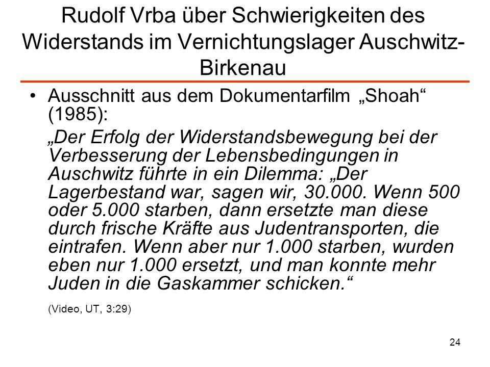 24 Rudolf Vrba über Schwierigkeiten des Widerstands im Vernichtungslager Auschwitz- Birkenau Ausschnitt aus dem Dokumentarfilm Shoah (1985): Der Erfol