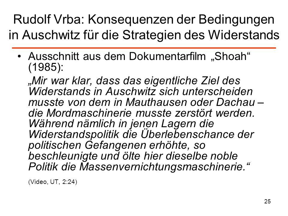 25 Rudolf Vrba: Konsequenzen der Bedingungen in Auschwitz für die Strategien des Widerstands Ausschnitt aus dem Dokumentarfilm Shoah (1985): Mir war k