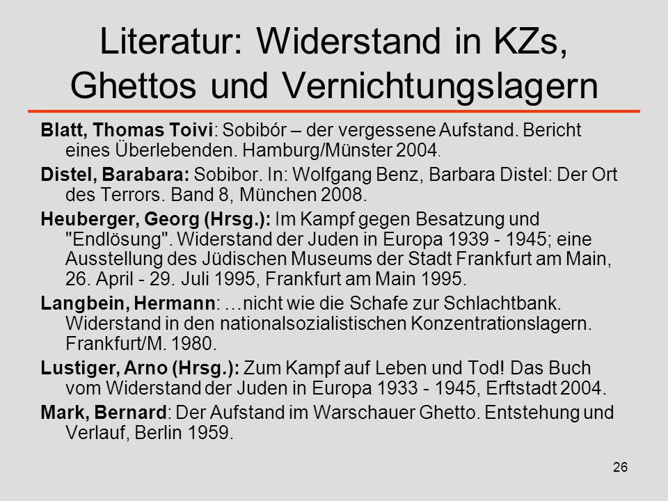 26 Literatur: Widerstand in KZs, Ghettos und Vernichtungslagern Blatt, Thomas Toivi: Sobibór – der vergessene Aufstand. Bericht eines Überlebenden. Ha