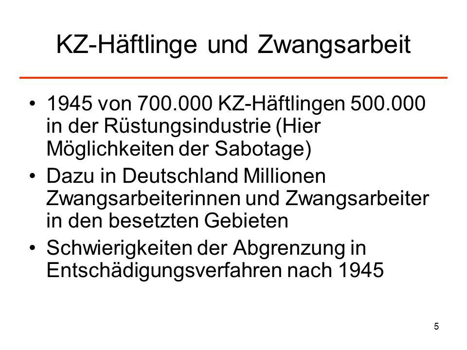 5 KZ-Häftlinge und Zwangsarbeit 1945 von 700.000 KZ-Häftlingen 500.000 in der Rüstungsindustrie (Hier Möglichkeiten der Sabotage) Dazu in Deutschland