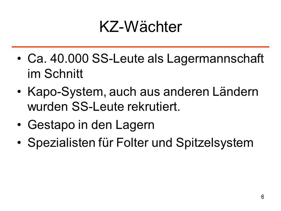 6 KZ-Wächter Ca. 40.000 SS-Leute als Lagermannschaft im Schnitt Kapo-System, auch aus anderen Ländern wurden SS-Leute rekrutiert. Gestapo in den Lager
