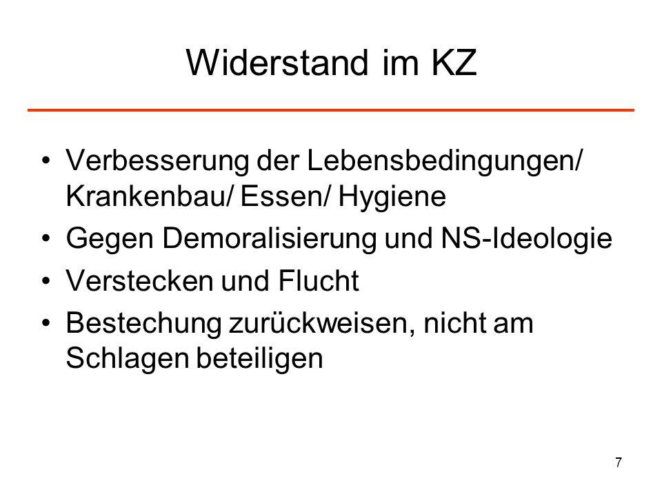 7 Widerstand im KZ Verbesserung der Lebensbedingungen/ Krankenbau/ Essen/ Hygiene Gegen Demoralisierung und NS-Ideologie Verstecken und Flucht Bestech