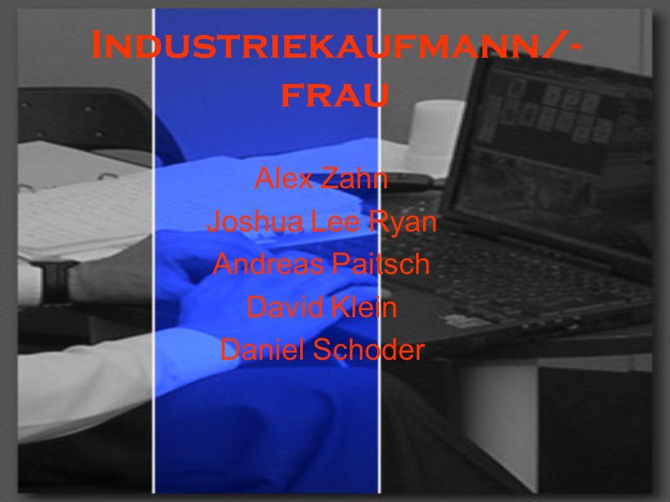 Industriekaufmann/- frau Alex Zahn Joshua Lee Ryan Andreas Paitsch David Klein Daniel Schoder