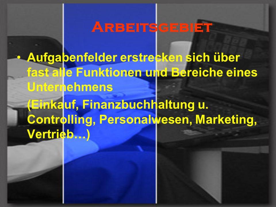 Arbeitsgebiet Aufgabenfelder erstrecken sich über fast alle Funktionen und Bereiche eines Unternehmens (Einkauf, Finanzbuchhaltung u. Controlling, Per