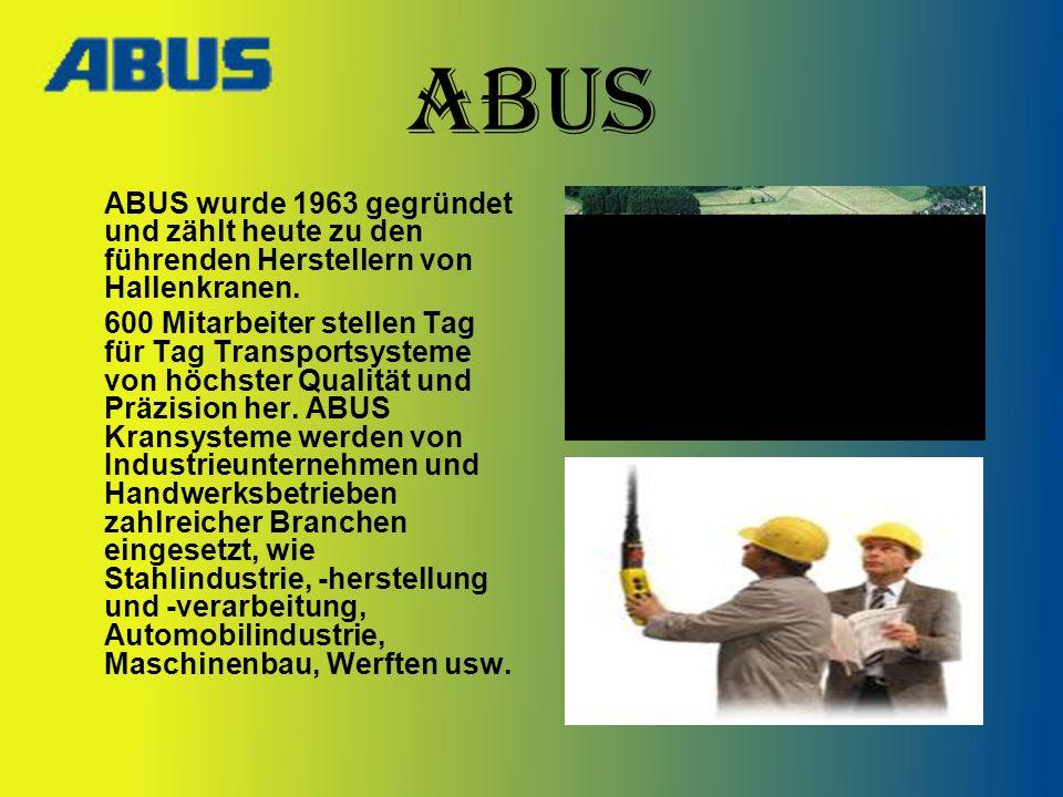 ABUS ABUS wurde 1963 gegründet und zählt heute zu den führenden Herstellern von Hallenkranen. 600 Mitarbeiter stellen Tag für Tag Transportsysteme von