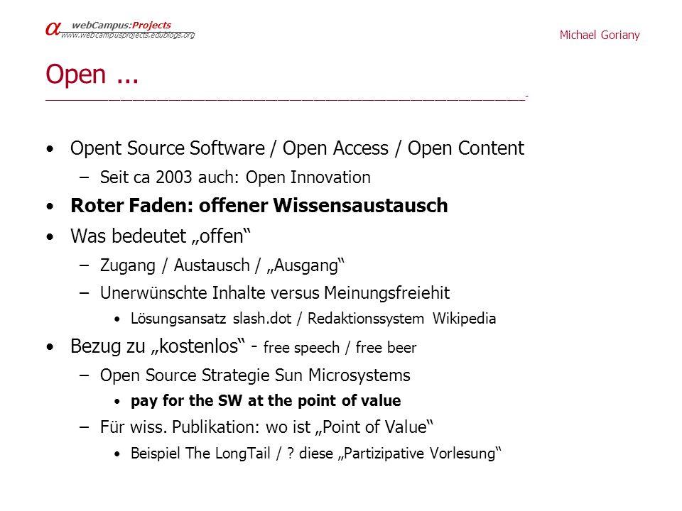 Michael Goriany webCampus:Projects www.webcampusprojects.edublogs.org Open Innovation – drei Bereiche _____________________________________________________________________________________ juristischer Bereich: Fragen der gewerblichen Schutzrechte Wirtschaft / Arbeitsmarkt ( .