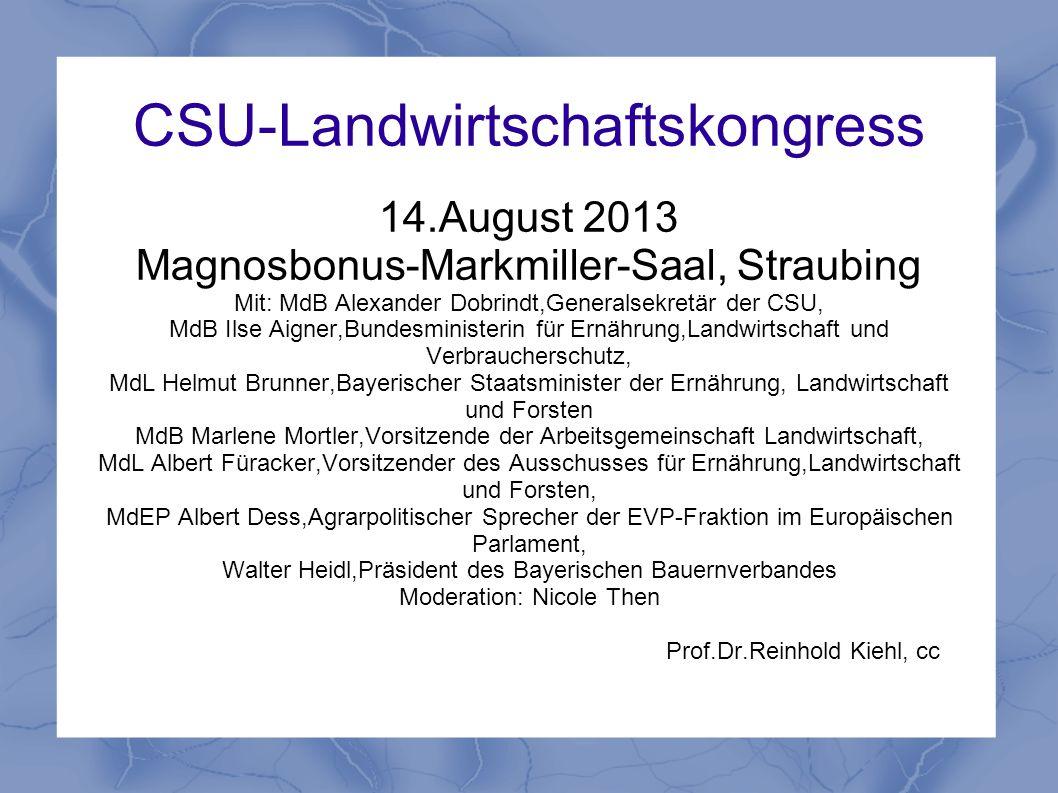 CSU-Landwirtschaftskongress 14.August 2013 Magnosbonus-Markmiller-Saal, Straubing Mit: MdB Alexander Dobrindt,Generalsekretär der CSU, MdB Ilse Aigner