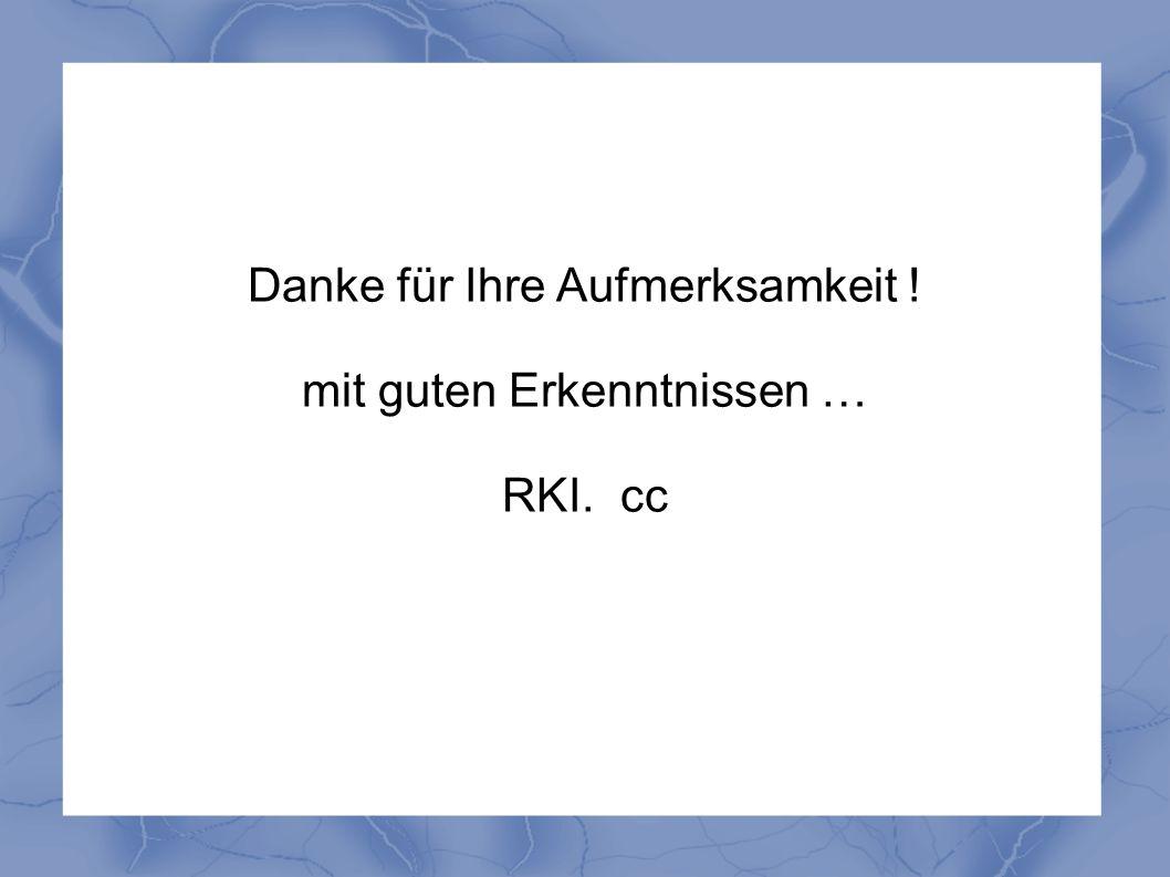 Danke für Ihre Aufmerksamkeit ! mit guten Erkenntnissen … RKI. cc