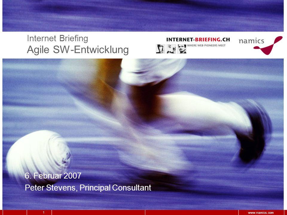 Bern, Frankfurt, Hamburg, München, St. Gallen, Zug, Zürich 1 www.namics.com Internet Briefing Agile SW-Entwicklung 6. Februar 2007 Peter Stevens, Prin