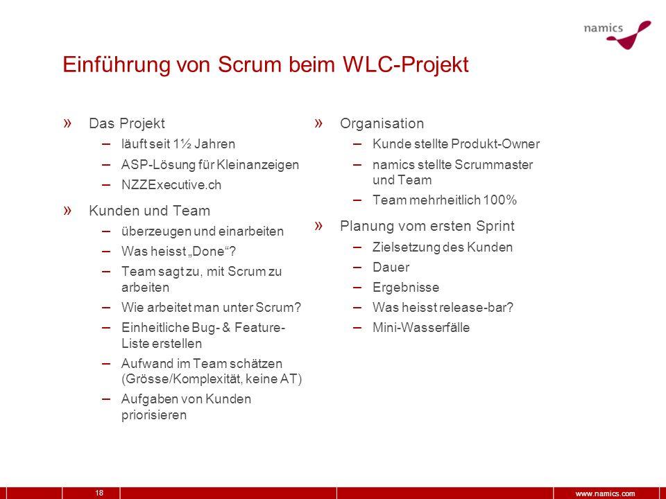 18 www.namics.com Einführung von Scrum beim WLC-Projekt » Das Projekt – läuft seit 1½ Jahren – ASP-Lösung für Kleinanzeigen – NZZExecutive.ch » Kunden