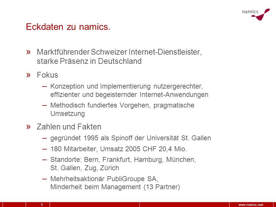 5 www.namics.com Eckdaten zu namics. » Marktführender Schweizer Internet-Dienstleister, starke Präsenz in Deutschland » Fokus – Konzeption und Impleme