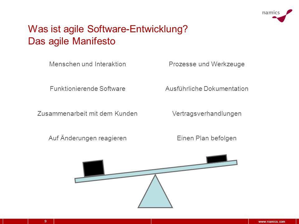 9 www.namics.com Was ist agile Software-Entwicklung? Das agile Manifesto Menschen und InteraktionProzesse und Werkzeuge Funktionierende SoftwareAusfüh