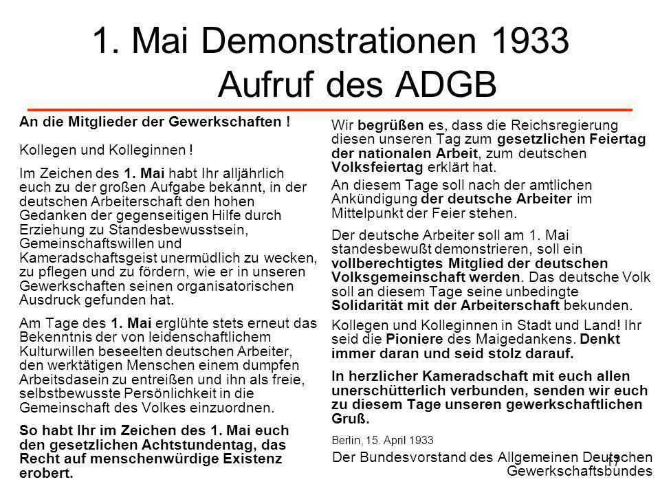 17 1. Mai Demonstrationen 1933 Aufruf des ADGB An die Mitglieder der Gewerkschaften ! Kollegen und Kolleginnen ! Im Zeichen des 1. Mai habt Ihr alljäh