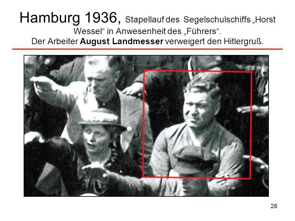 26 Hamburg 1936, Stapellauf des Segelschulschiffs Horst Wessel in Anwesenheit des Führers. Der Arbeiter August Landmesser verweigert den Hitlergruß.