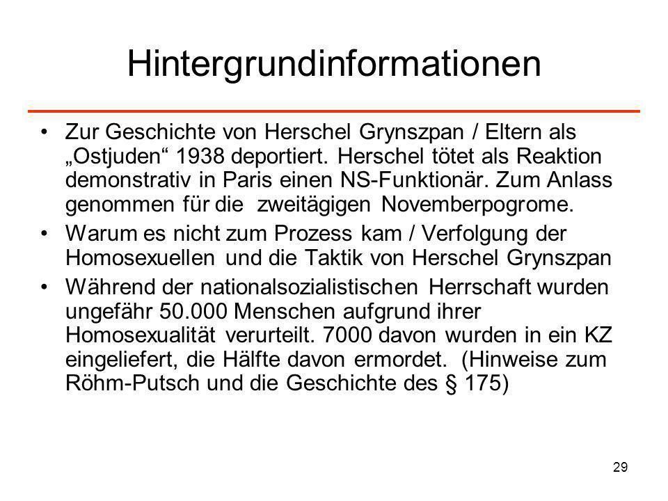 29 Hintergrundinformationen Zur Geschichte von Herschel Grynszpan / Eltern als Ostjuden 1938 deportiert. Herschel tötet als Reaktion demonstrativ in P