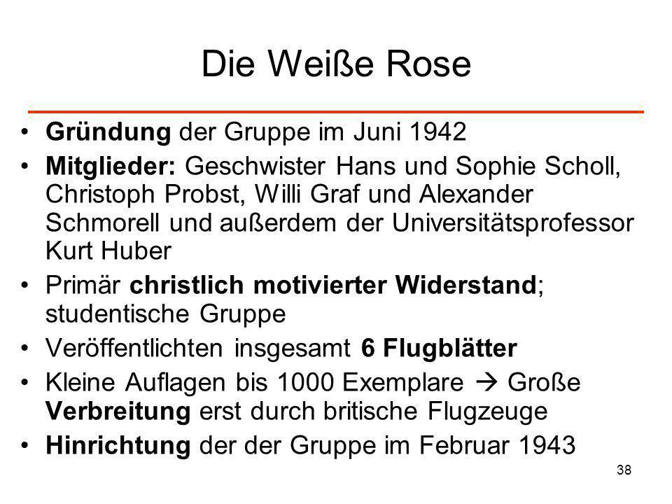 38 Die Weiße Rose Gründung der Gruppe im Juni 1942 Mitglieder: Geschwister Hans und Sophie Scholl, Christoph Probst, Willi Graf und Alexander Schmorel