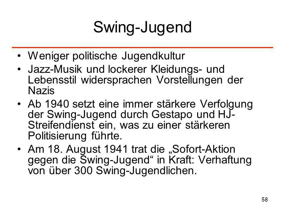 58 Swing-Jugend Weniger politische Jugendkultur Jazz-Musik und lockerer Kleidungs- und Lebensstil widersprachen Vorstellungen der Nazis Ab 1940 setzt