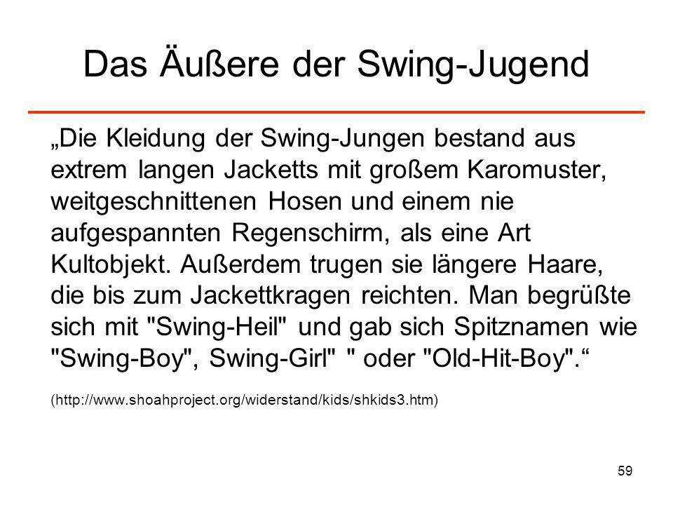 59 Das Äußere der Swing-Jugend Die Kleidung der Swing-Jungen bestand aus extrem langen Jacketts mit großem Karomuster, weitgeschnittenen Hosen und ein