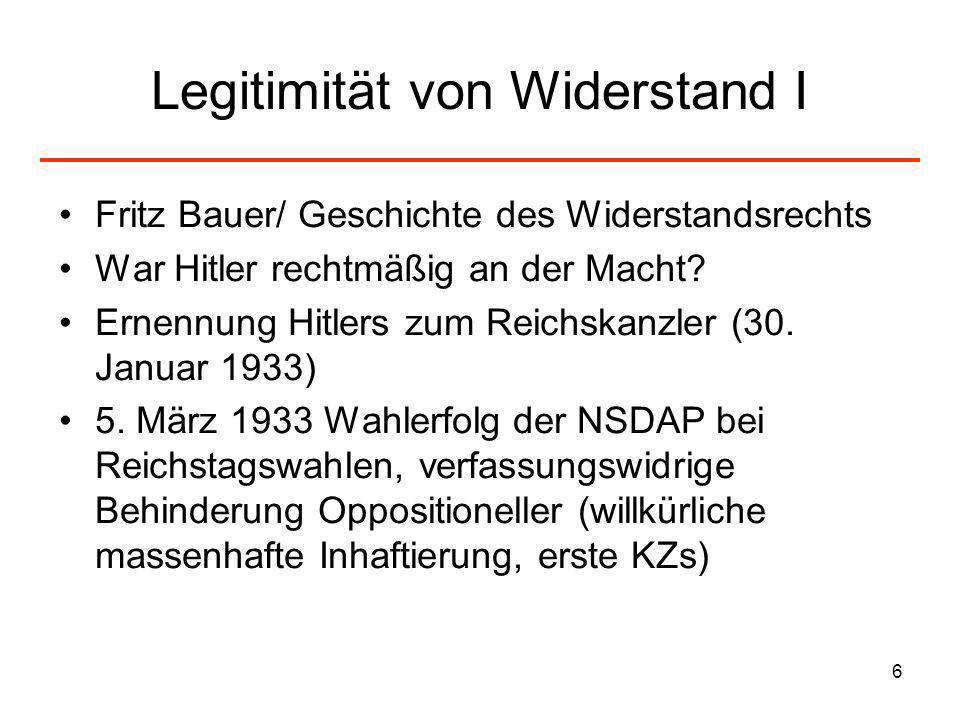 6 Legitimität von Widerstand I Fritz Bauer/ Geschichte des Widerstandsrechts War Hitler rechtmäßig an der Macht? Ernennung Hitlers zum Reichskanzler (