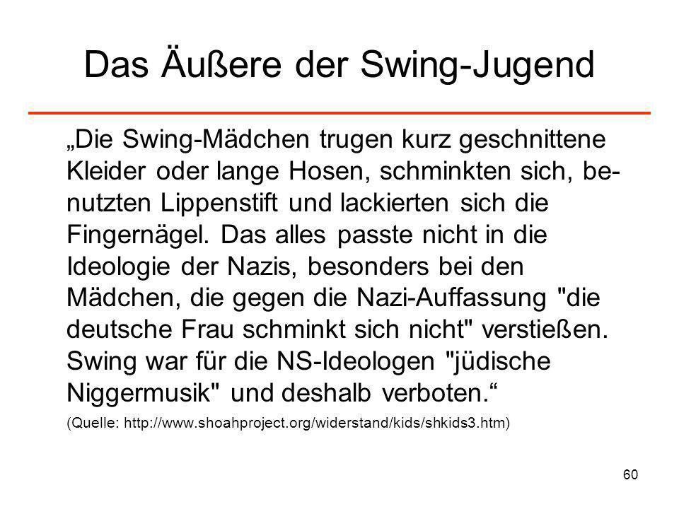 60 Das Äußere der Swing-Jugend Die Swing-Mädchen trugen kurz geschnittene Kleider oder lange Hosen, schminkten sich, be- nutzten Lippenstift und lacki