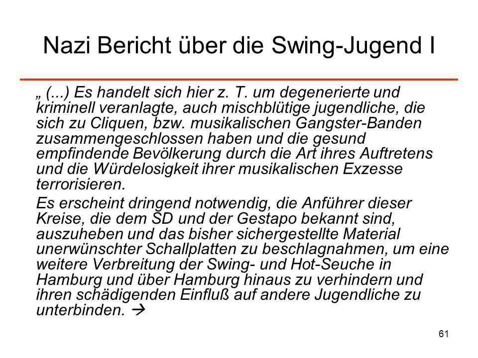 61 Nazi Bericht über die Swing-Jugend I (...) Es handelt sich hier z. T. um degenerierte und kriminell veranlagte, auch mischblütige jugendliche, die
