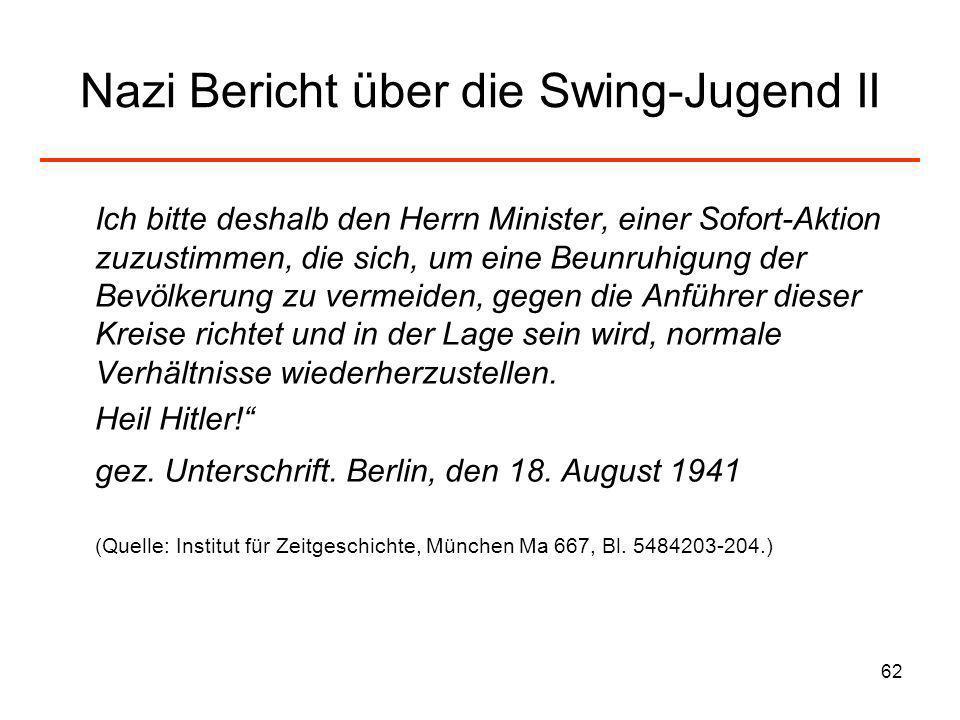 62 Nazi Bericht über die Swing-Jugend II Ich bitte deshalb den Herrn Minister, einer Sofort-Aktion zuzustimmen, die sich, um eine Beunruhigung der Bev