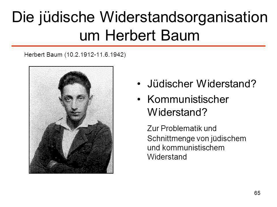 65 Die jüdische Widerstandsorganisation um Herbert Baum Jüdischer Widerstand? Kommunistischer Widerstand? Zur Problematik und Schnittmenge von jüdisch