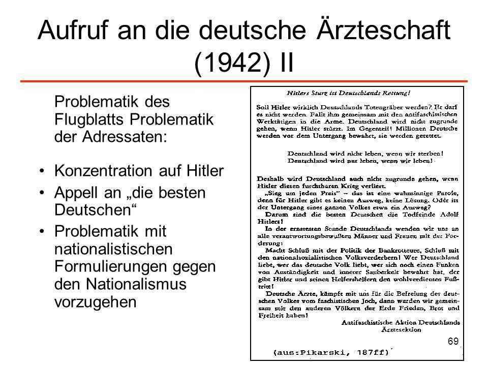 69 Aufruf an die deutsche Ärzteschaft (1942) II Problematik des Flugblatts Problematik der Adressaten: Konzentration auf Hitler Appell an die besten D
