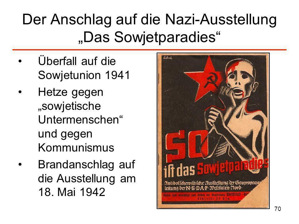 70 Der Anschlag auf die Nazi-Ausstellung Das Sowjetparadies Überfall auf die Sowjetunion 1941 Hetze gegen sowjetische Untermenschen und gegen Kommunis