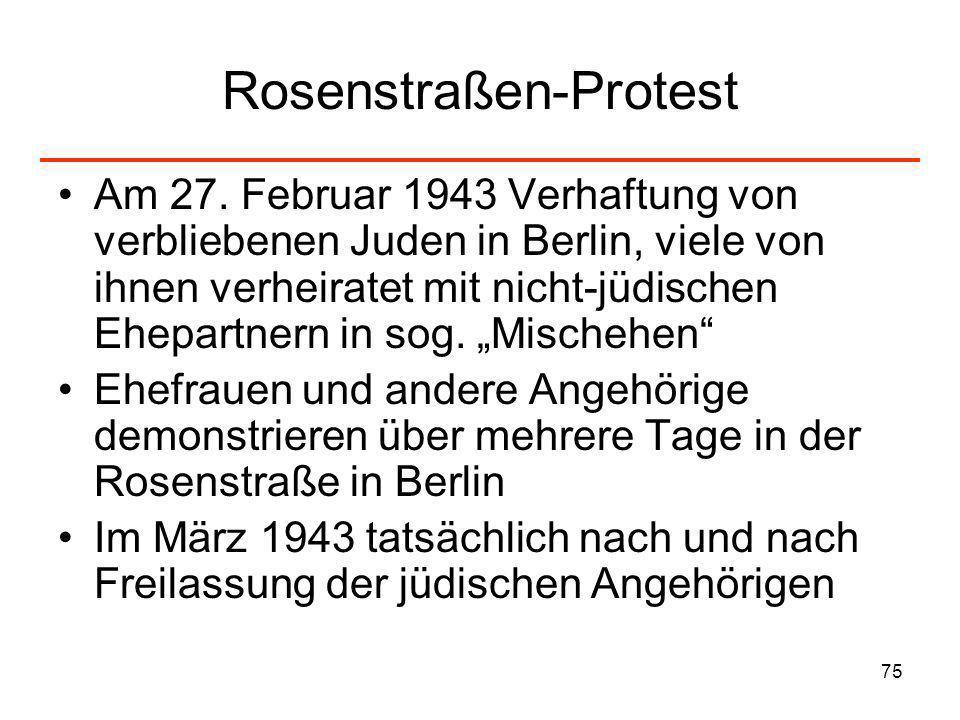 75 Rosenstraßen-Protest Am 27. Februar 1943 Verhaftung von verbliebenen Juden in Berlin, viele von ihnen verheiratet mit nicht-jüdischen Ehepartnern i