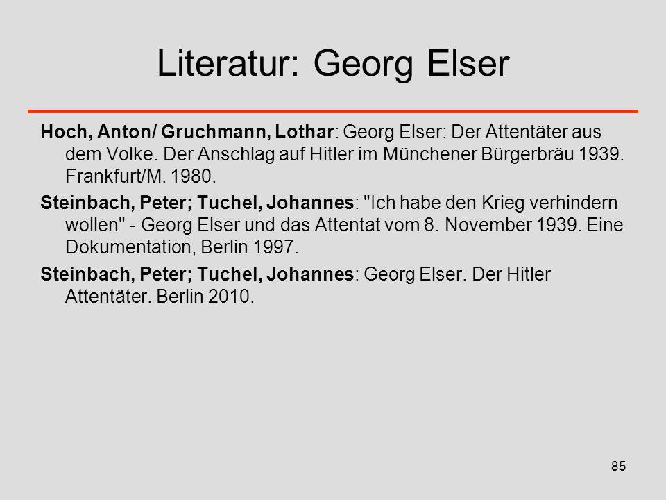 85 Literatur: Georg Elser Hoch, Anton/ Gruchmann, Lothar: Georg Elser: Der Attentäter aus dem Volke. Der Anschlag auf Hitler im Münchener Bürgerbräu 1
