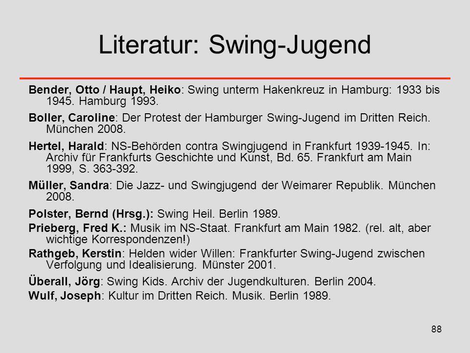 88 Literatur: Swing-Jugend Bender, Otto / Haupt, Heiko: Swing unterm Hakenkreuz in Hamburg: 1933 bis 1945. Hamburg 1993. Boller, Caroline: Der Protest